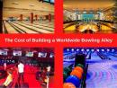 The Cost of Building a Worldwide Bowling Alley